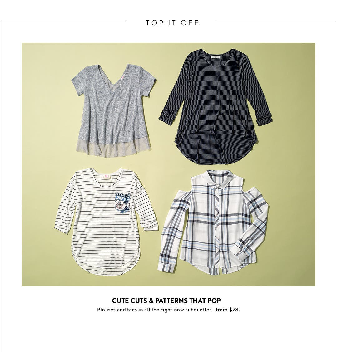 Cute cuts and patterns that pop in the latest tops and tees for girls.