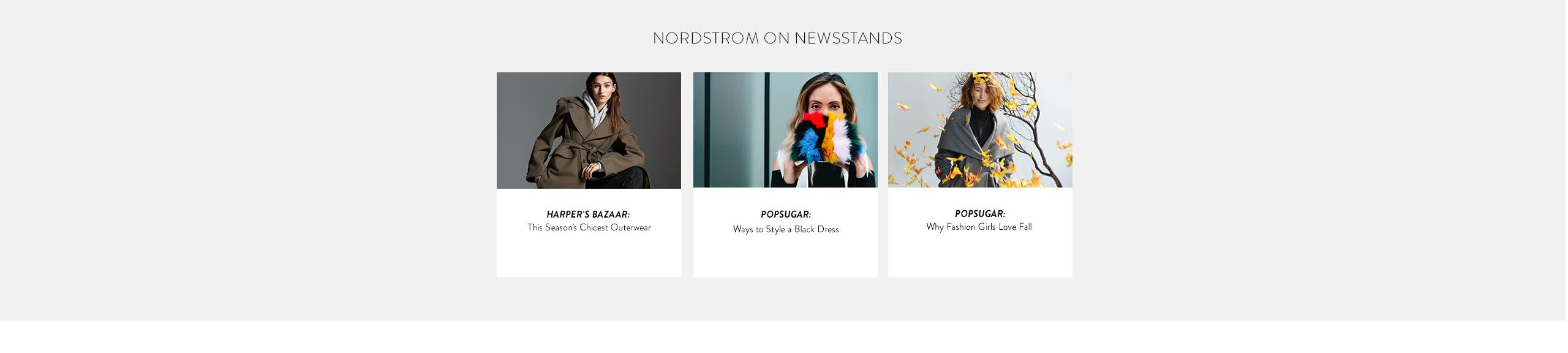Nordstrom on newsstands. Harper's BAZAAR: this season's chicest outerwear. POPSUGAR: ways to style a black dress. POPSUGAR: why fashion girls love fall.