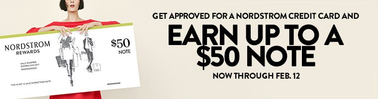 Get approved for a Nordstrom credit card and EARN UP TO A $50 NOTE