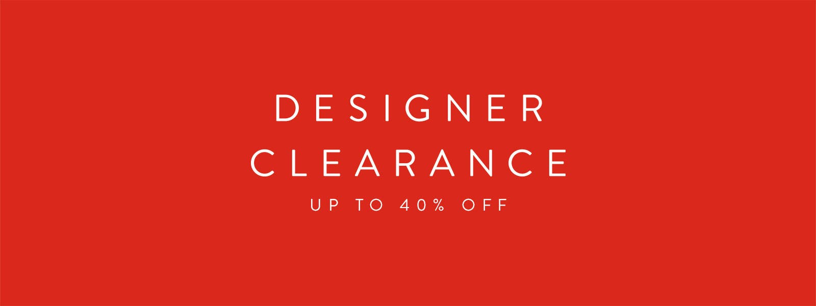 Designer Clearance Sale. Up to 40% off.