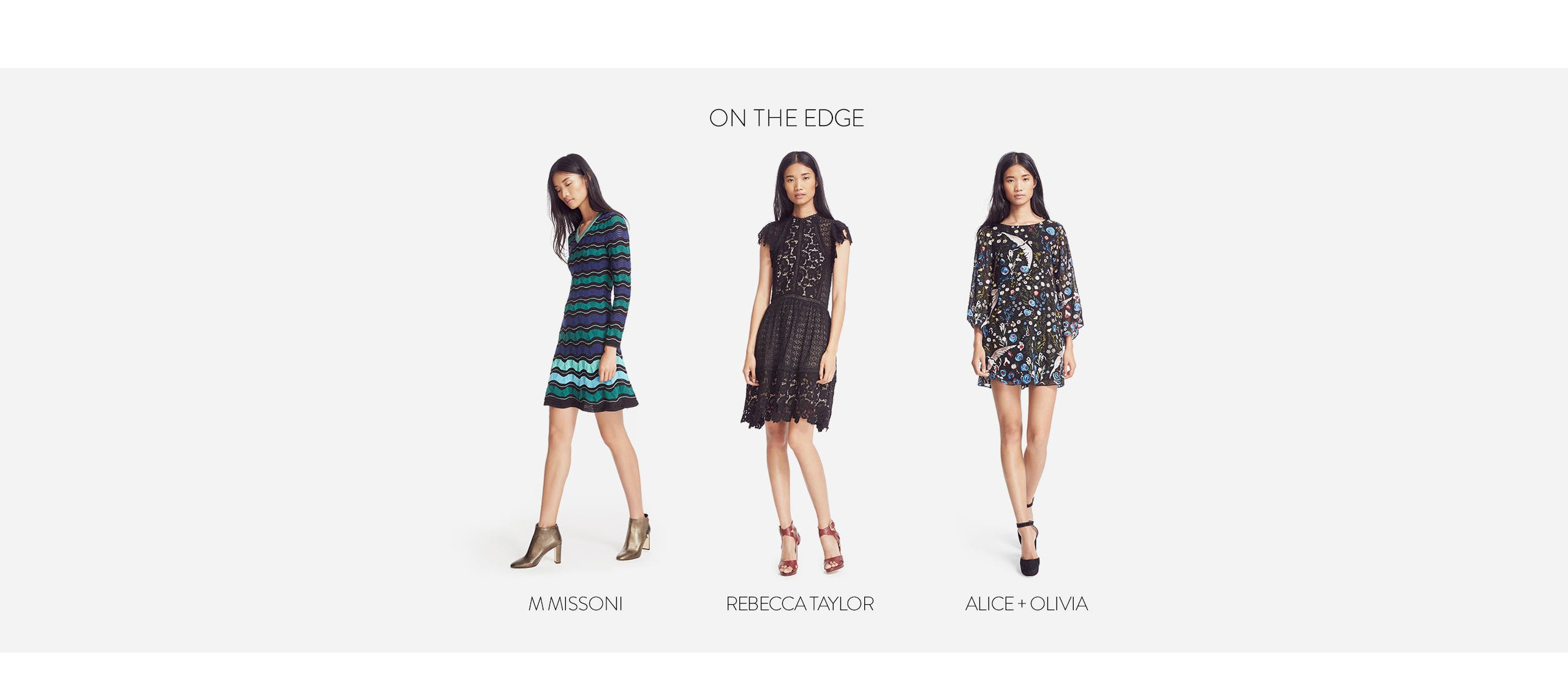 On the edge. Contemporary dresses from M Missoni, Rebecca Taylor, Alice + Olivia and more.