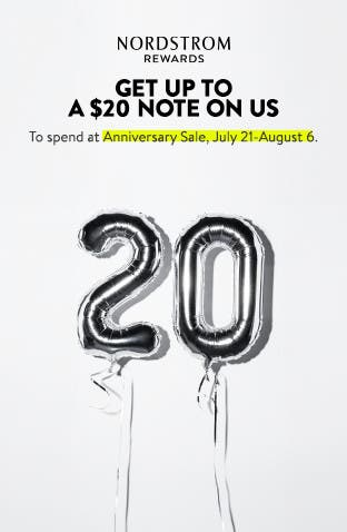 Get up to a $20 Note on us to spend at Anniversary Sale, July 21-August 6.
