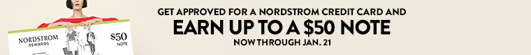 Get approved for a Nordstrom credit card and earn up to a $50 Note, now through Feb. 12.