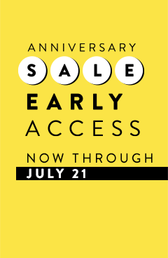 Anniversary Sale Early Access now through July 21.
