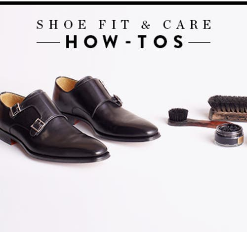 How-tos for the best shoe fit and care.