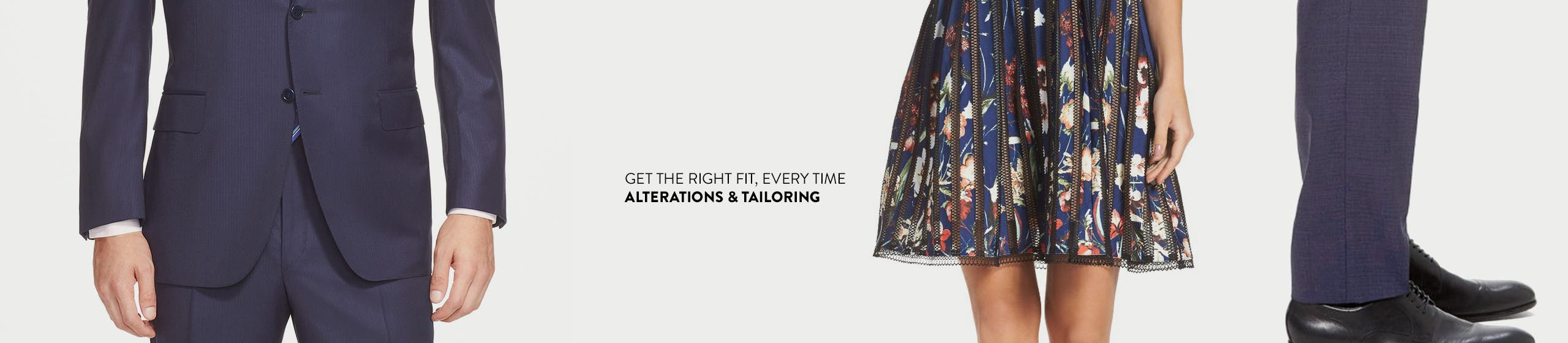 Get the right fit every time. Alterations & tailoring.