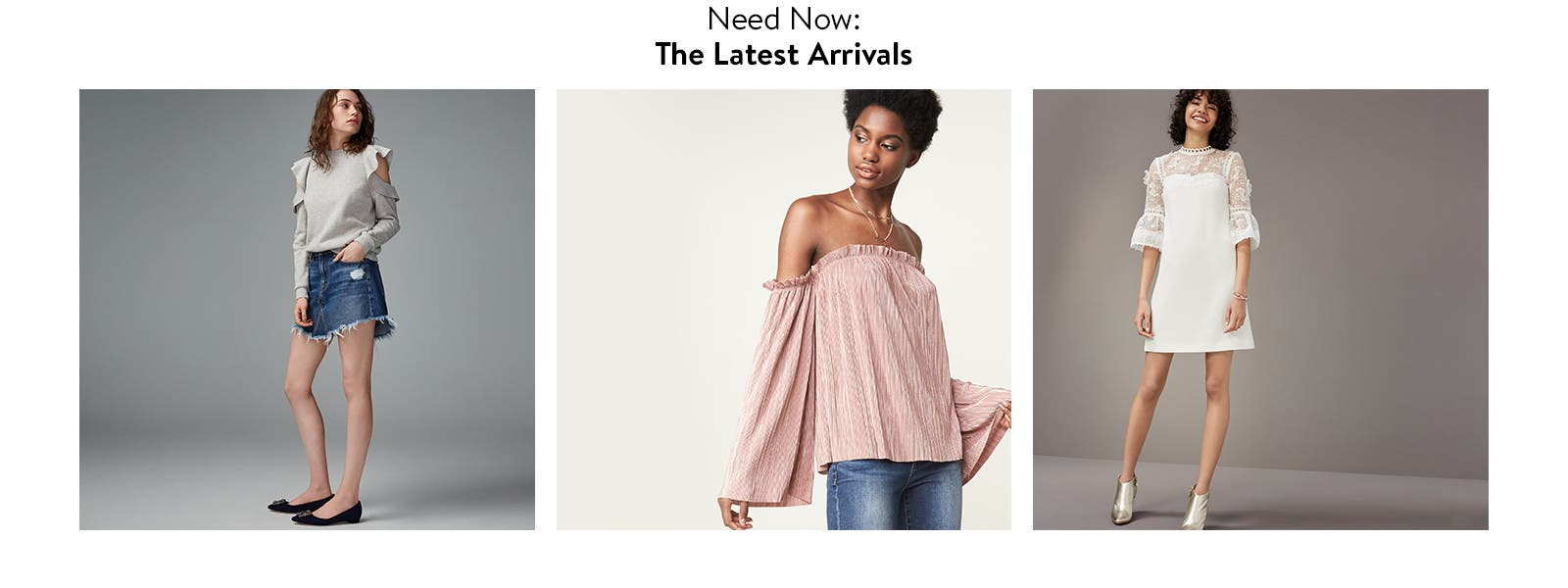 Need now: new arrivals in tops, dresses, jeans and denim.