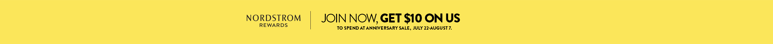 Nordstrom Rewards: join now, get $10 on us to spend at Anniversary Sale, July 22-August 7.