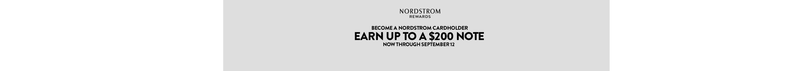 Become a Nordstrom cardholder, earn up to a $200 note now through September 12.