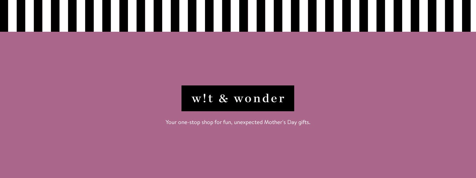 Wit and wonder: Mother's Day gifts.