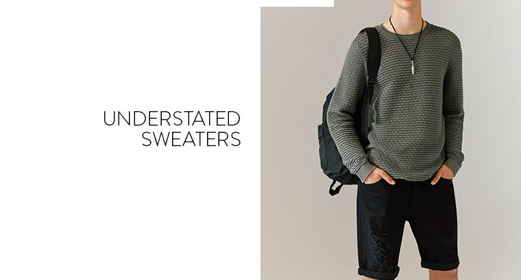 Understated sweaters.
