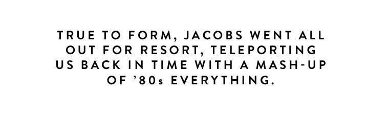 True to form, Jacobs went all out for resort, teleporting us back in time with a mash-up of '80s everything.