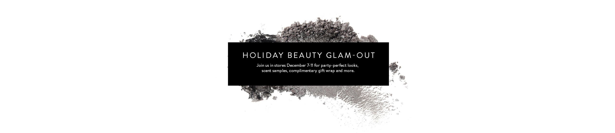 Holiday Beauty Glam-Out: an in-store beauty event.