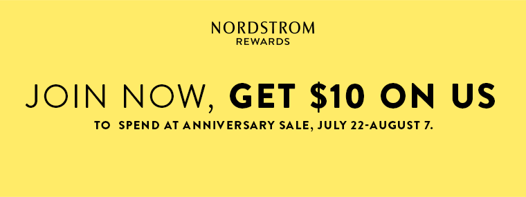Nordstrom Rewards. Join now and get $10 on us to spend at Anniversary Sale, July 22-August 7.