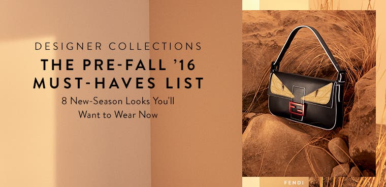 Designer pre-fall '16 must-haves list: 8 new-season looks you'll want to wear now. From Fendi and more.