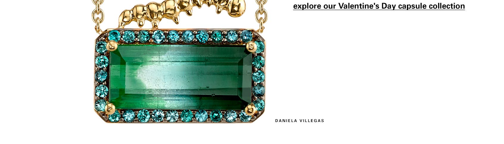 Explore our Valentine's Day capsule collection, featuring jewelry from Daniela Villegas and more.