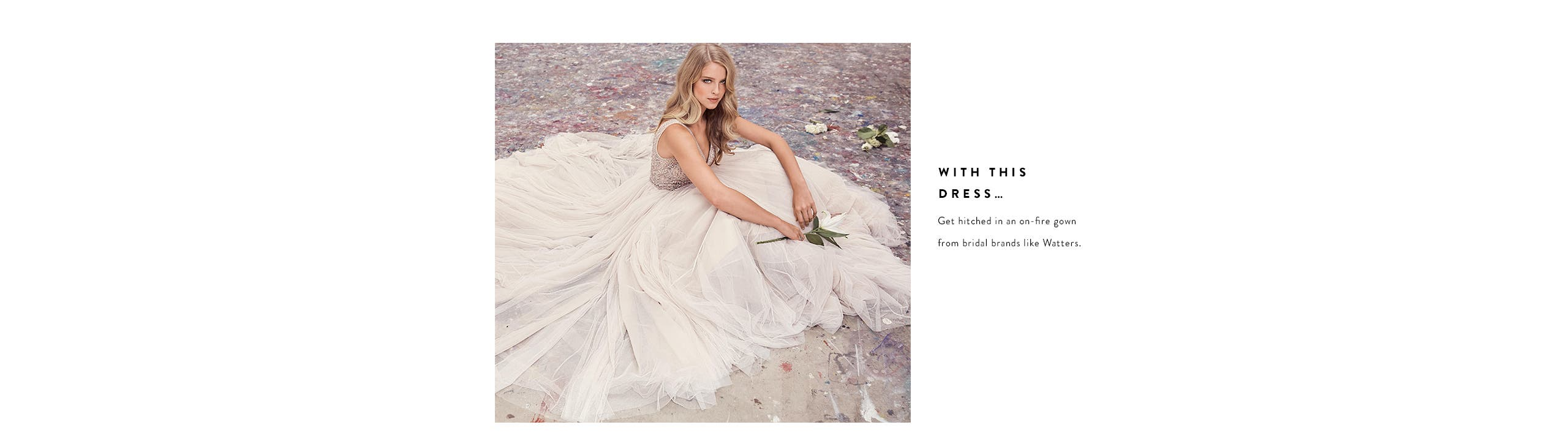 With this dress ... Get hitched in on-fire gowns from bridal brands like Watters and more.