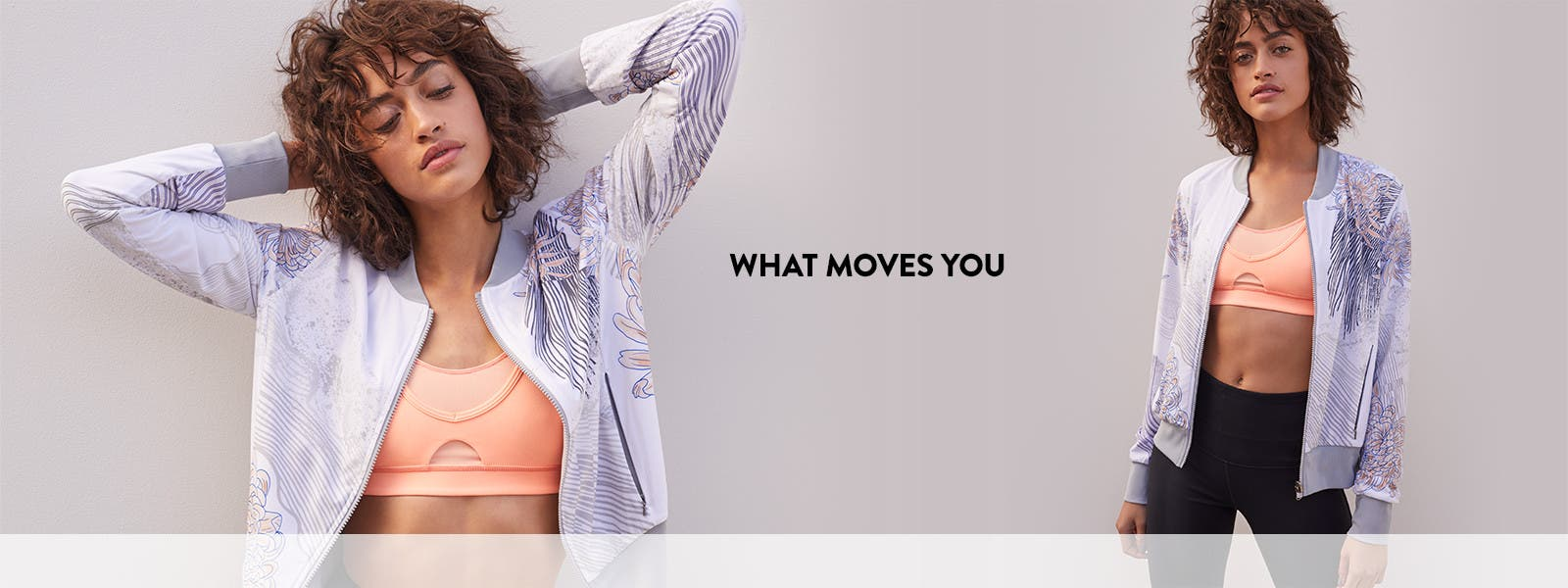 What moves you. Inspired active gear fro Zella and more.