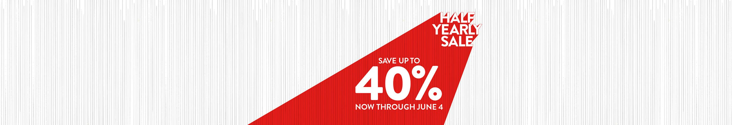 Half-Yearly Sale. Save up to 40% through June 4.