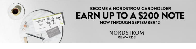 Nordstrom Rewards: Become a Nordstrom cardholder and earn up to a $200 Note, now through September 12.
