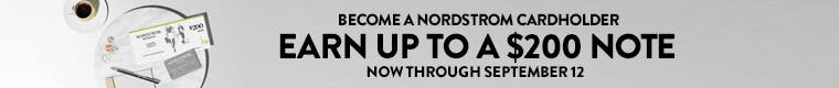 Earn up to a $200 Note. Become a Nordstrom cardholder. Now through Sept. 12.
