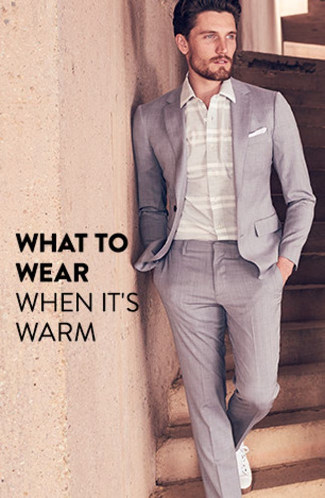 What to wear when it's warm.