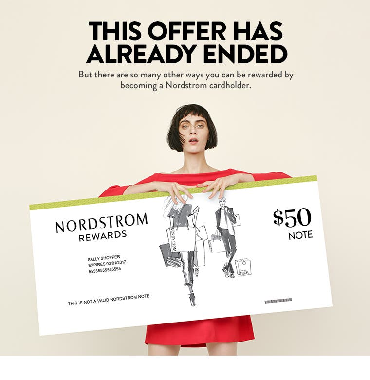 This offer has already ended. But there are so many other ways you can be rewarded by becoming a Nordstrom cardholder.