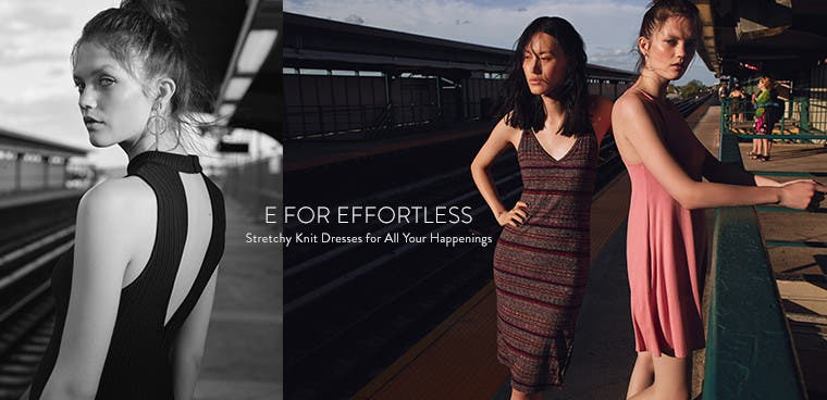 E for effortless: stretchy knit dresses for all your happenings.