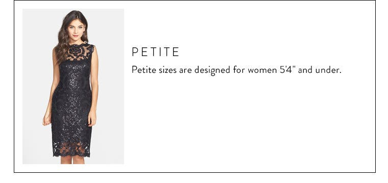 """Body type: petite. Petite sizes are designed for women 5'4"""" and under."""