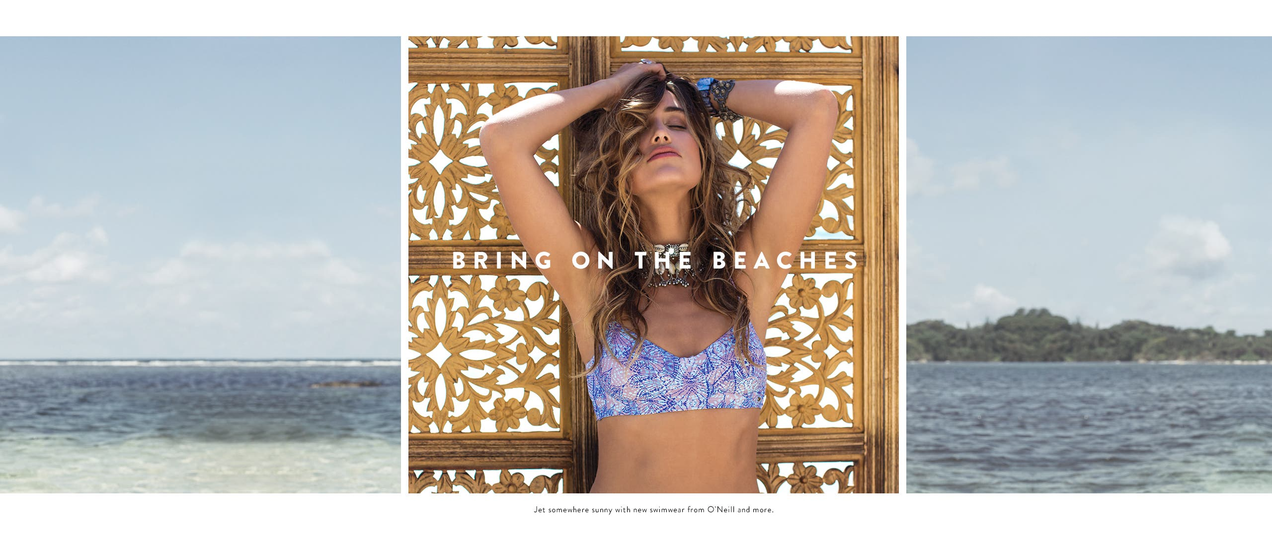 Bring on the beaches. Women's swimwear and other vacation essentials.