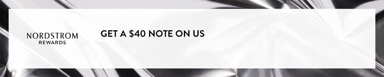 Get a $40 Note On Us. Nordstrom Rewards.
