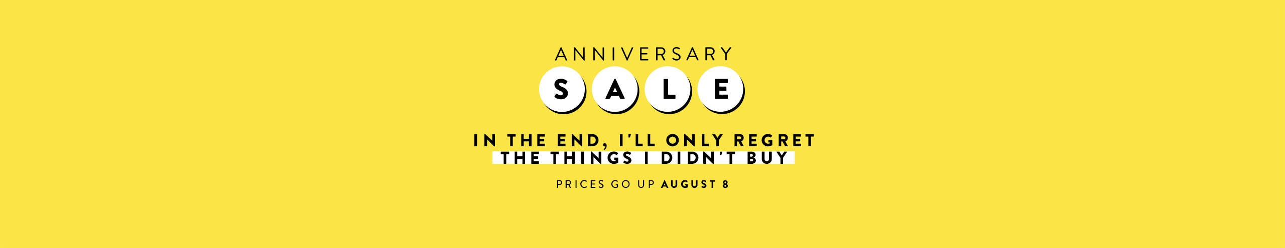 Anniversary Sale: In the end, I'll only regret the things I didn't buy. Prices go up August 8.