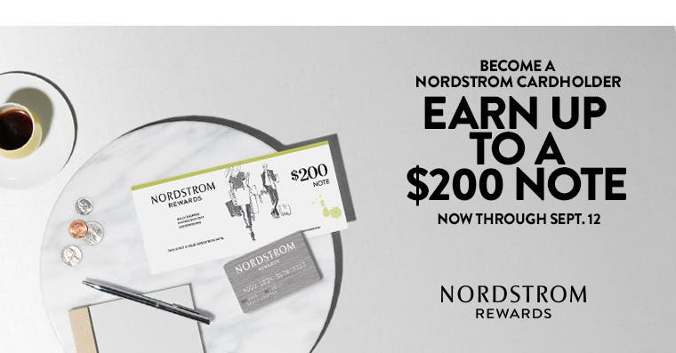 Become a Nordstrom cardholder; earn up to a $200 note. Now through September 12th.
