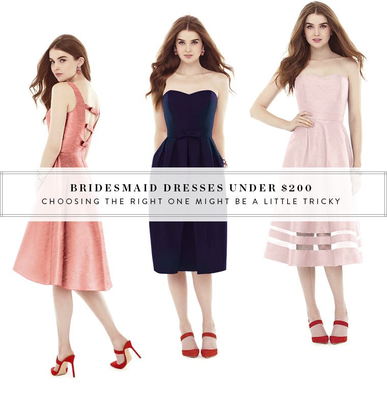 Bridesmaid dresses under $200. Choosing the right one might be a little tricky.