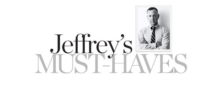 Jeffrey's Must-Haves
