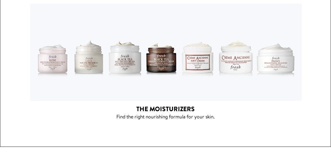 The moisturizers.