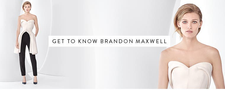 Get to know Brandon Maxwell eveningwear.
