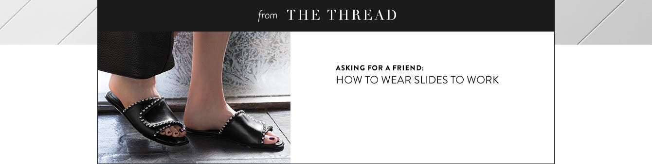 Asking for a friend: how to wear slides at work.