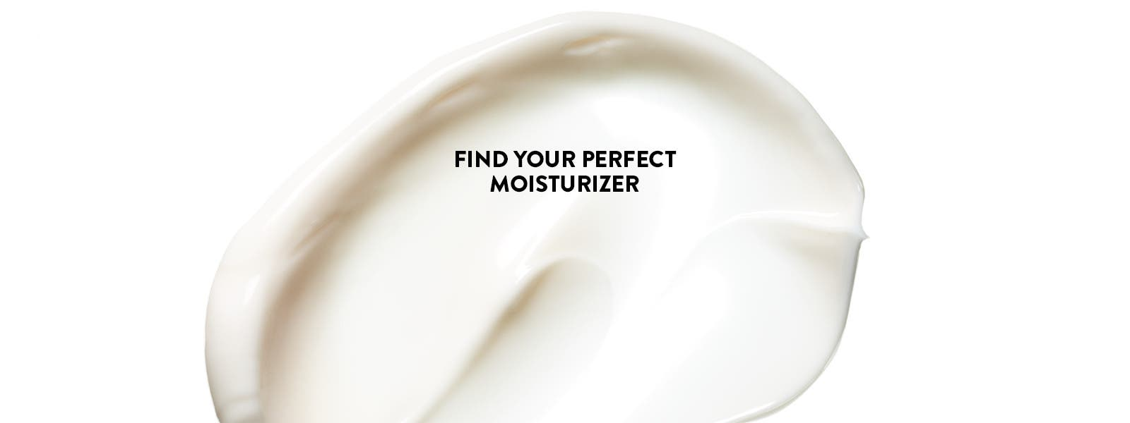 Find your perfect moisturizer.