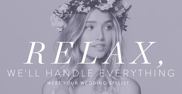 Relax, We'll Handle Everything: Nordstrom wedding stylists.