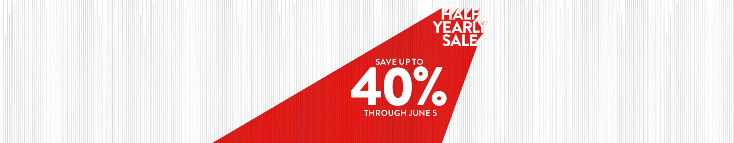 Half Yearly Sale: save up to 40% through June 5.