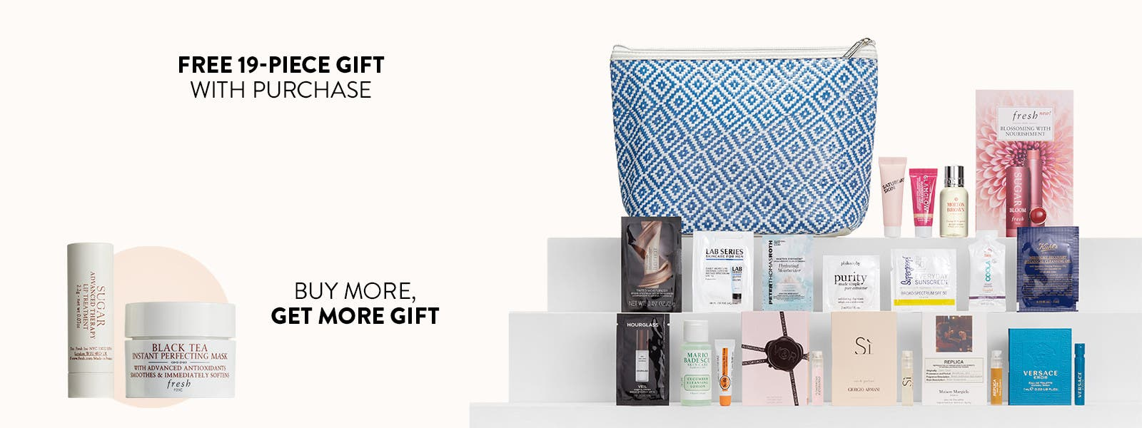 Free 19-piece gift with purchase. Buy more and get more gift.