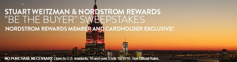"Stuart Weitzman & Nordstrom Rewards ""Be the Buyer"" Sweepstakes Nordstrom Rewards Member and cardholder exclusive! NO PURCHASE NECESSARY. Open to U.S. residents, 18 and over. Ends 10/31/16. See Official Rules."
