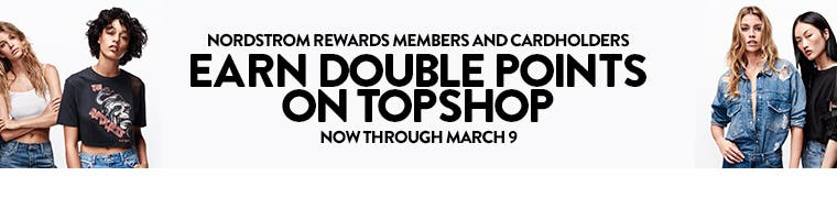 Nordstrom Rewards members and cardholders earn double points on Topshop. Now through March 9.