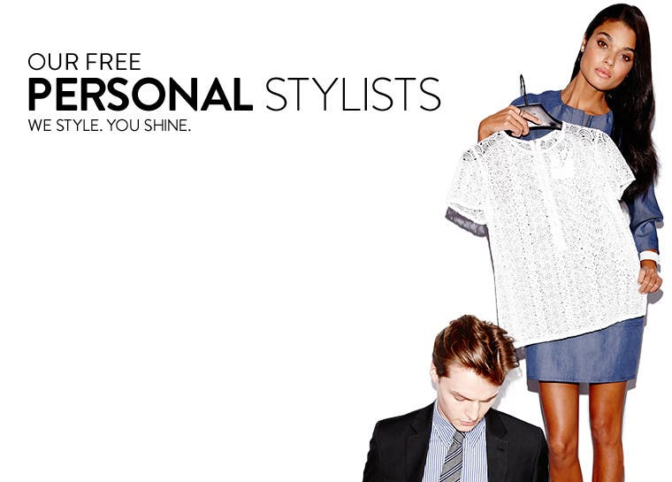 Our free personal stylists. We style. You shine.