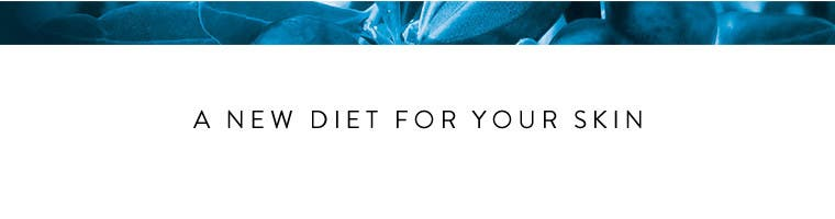 A new diet for your skin.