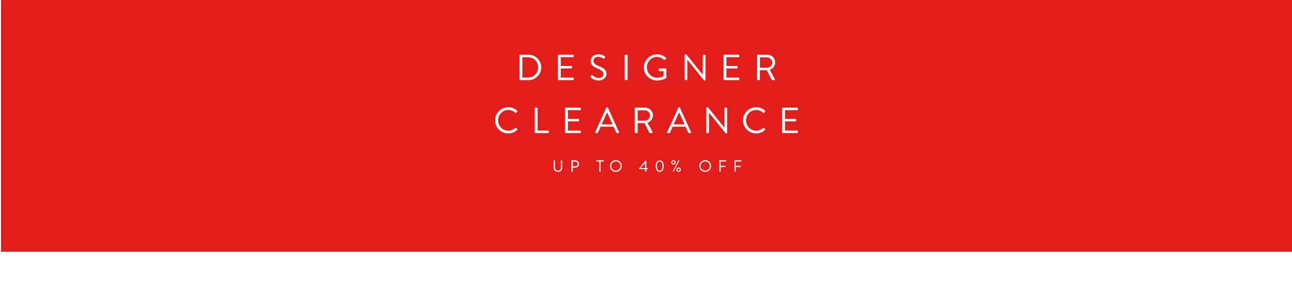 Designer clearance: Up to 40% off top women's, men's and kids' collections.