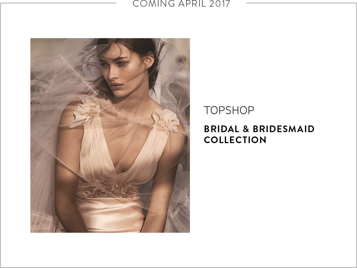 Coming April 2017: a Topshop bridal and bridesmaid collection.