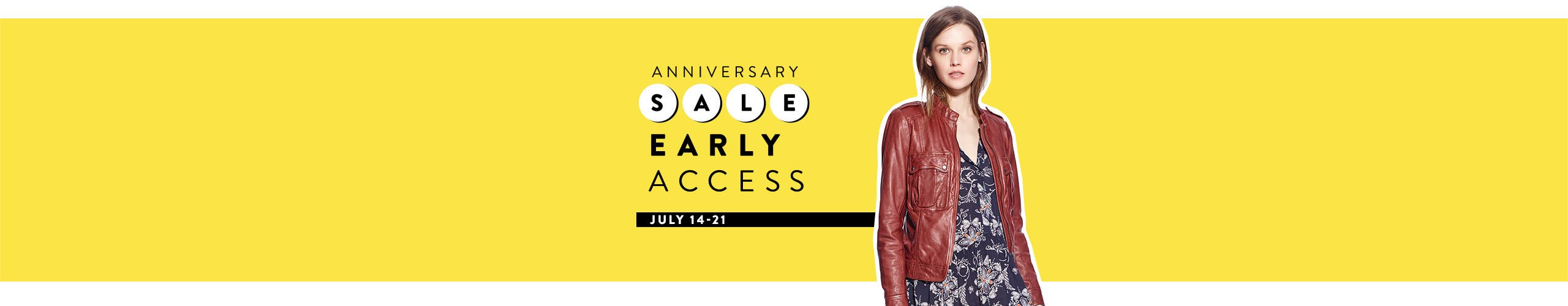 Anniversary Sale Early Access, July 14-21.