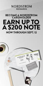 Become a Nordstrom Cardholder, earn up to a $200 note. Now through Sept. 12.